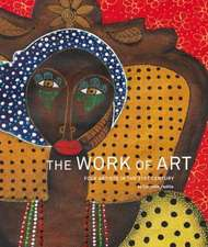 The Work of Art:  Folk Artists in the 21st Century: Folk Artists in the 21st Century