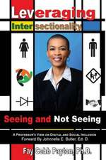 Leveraging Intersectionality:  Seeing and Not Seeing