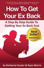 How to Get Your Ex Back - A Step by Step Guide to Getting Your Ex Back Fast
