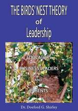 The Birds' Nest Theory of Leadership for Educators, Business Leaders, and Parents
