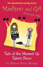 Tale of the Messed Up Talent Show:  Madison and Ga (My Guardian Angel) (the Wunderkind Family)