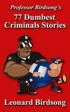 Professor Birdsong's 77 Dumbest Criminal Stories