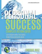 Personal Success, Complete Action Guide:  Turn Those Wishes Into Reality, Wash Those Obstacles Away