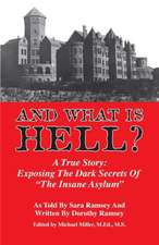 "And What is Hell?: A True Story -- The Dark Secrets of ""The Insane Asylum"""