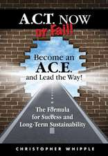 ACT Now or Fail! Become an A.C.E. and Lead the Way!