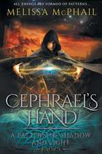 Cephrael's Hand: A Pattern of Shadow & Light Book 1