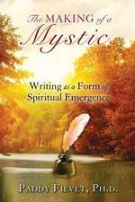 Making of a Mystic: Writing as a Form of Spiritual Emergence (Modern Mystic Series)