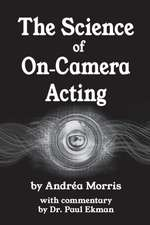 The Science of On-Camera Acting: with commentary by Dr. Paul Ekman