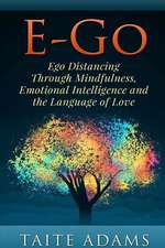 E-Go - Ego Distancing Through Mindfulness, Emotional Intelligence and the Language of Love
