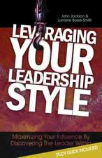 Leveraging Your Leadership Style:  Maximize Your Influence by Discovering the Leader Within