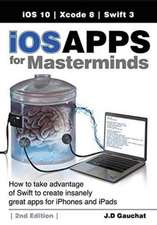 iOS Apps for Masterminds, 2nd Edition