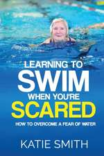 Learning to Swim When You're Scared