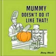 Mummy Doesn't Do it Like That!