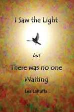 I Saw the light but There was no one Waiting