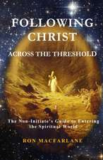 Following Christ Across the Threshold: The Non-Initiate's Guide to Entering the Spiritual World