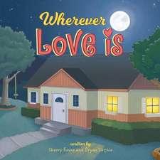Wherever Love Is