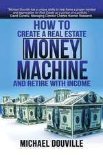 How to Create a Real Estate Money Machine and Retire with Income