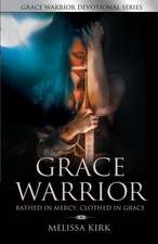 Grace Warrior - Bathed in Mercy, Clothed in Grace