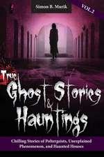 True Ghost Stories and Hauntings Volume II