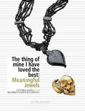 The Thing of Mine I have Loved Best: Meaningful Jewels