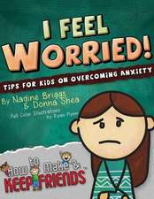 I Feel Worried! Tips for Kids on Overcoming Anxiety