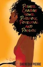 Power Charge Your Purpose, Potential, and Passion