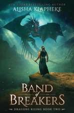 Band of Breakers: Dragons Rising Book Two