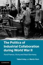 The Politics of Industrial Collaboration during World War II: Ford France, Vichy and Nazi Germany