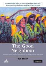 The Good Neighbour: Australian Peace Support Operations in the Pacific Islands 1980–2006