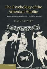 The Psychology of the Athenian Hoplite: The Culture of Combat in Classical Athens