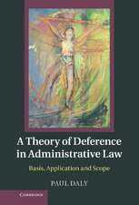 A Theory of Deference in Administrative Law: Basis, Application and Scope