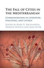 The Fall of Cities in the Mediterranean  : Commemoration in Literature, Folk-Song, and Liturgy
