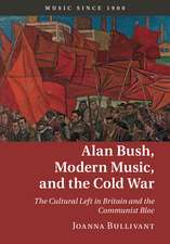 Alan Bush, Modern Music, and the Cold War: The Cultural Left in Britain and the Communist Bloc
