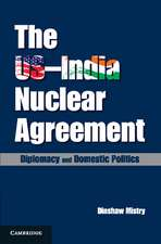 The US–India Nuclear Agreement: Diplomacy and Domestic Politics