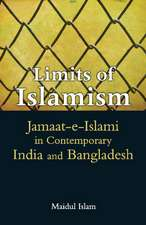 Limits of Islamism: Jamaat-e-Islami in Contemporary India and Bangladesh