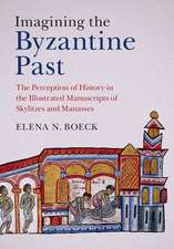 Imagining the Byzantine Past: The Perception of History in the Illustrated Manuscripts of Skylitzes and Manasses