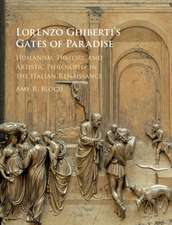 Lorenzo Ghiberti's Gates of Paradise: Humanism, History, and Artistic Philosophy in the Italian Renaissance