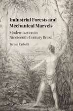 Industrial Forests and Mechanical Marvels: Modernization in Nineteenth-Century Brazil