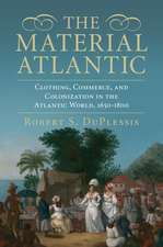 The Material Atlantic: Clothing, Commerce, and Colonization in the Atlantic World, 1650–1800