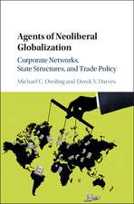 Agents of Neoliberal Globalization: Corporate Networks, State Structures, and Trade Policy
