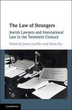 The Law of Strangers: Jewish Lawyers and International Law in the Twentieth Century
