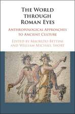 The World through Roman Eyes: Anthropological Approaches to Ancient Culture