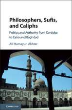 Philosophers, Sufis, and Caliphs: Politics and Authority from Cordoba to Cairo and Baghdad