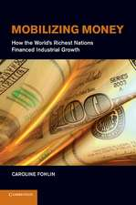 Mobilizing Money: How the World's Richest Nations Financed Industrial Growth