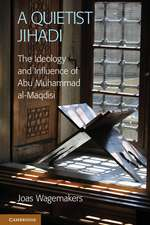 A Quietist Jihadi: The Ideology and Influence of Abu Muhammad al-Maqdisi