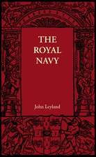 The Royal Navy: Its Influence in English History and in the Growth of Empire