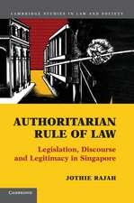 Authoritarian Rule of Law: Legislation, Discourse and Legitimacy in Singapore