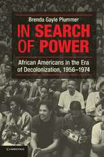 In Search of Power: African Americans in the Era of Decolonization, 1956–1974