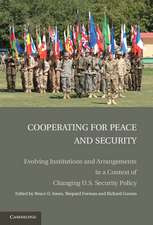 Cooperating for Peace and Security: Evolving Institutions and Arrangements in a Context of Changing U.S. Security Policy
