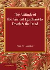 The Attitude of the Ancient Egyptians to Death and the Dead: The Frazer Lecture for 1935